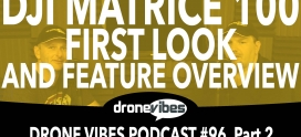 Drone Vibes Video: DJI Matrice 100 Review Part 1 – Platform and Feature Overview