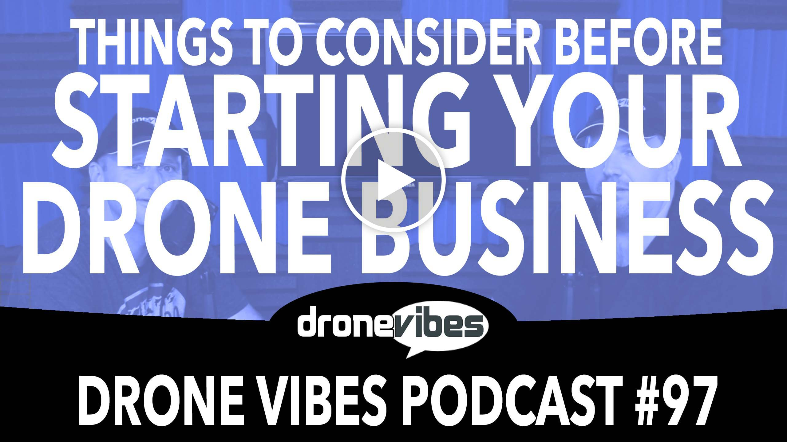 Starting Your Drone Business – Advice for Drone Entrepreneurs – Drone Vibes Video