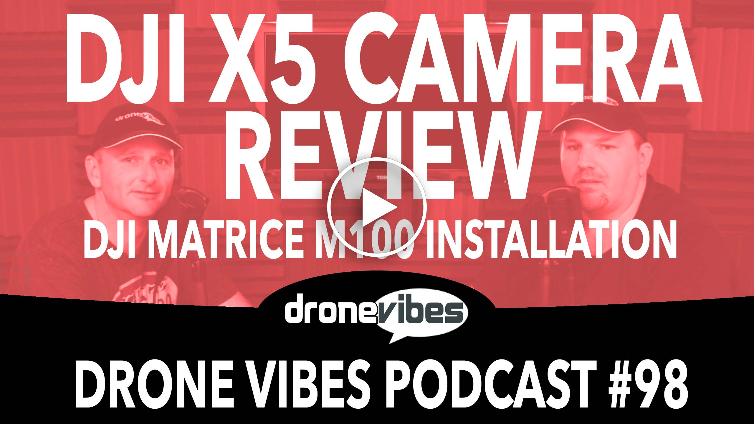 DJI X5 Camera Review – DJI Matrice M100 – Drone Vibes Podcast Video