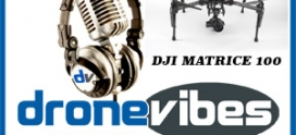 DVP #098 | In Depth Look At the DJI Matrice 100 | DJI X5 Camera System | Voicemails From Our Listeners