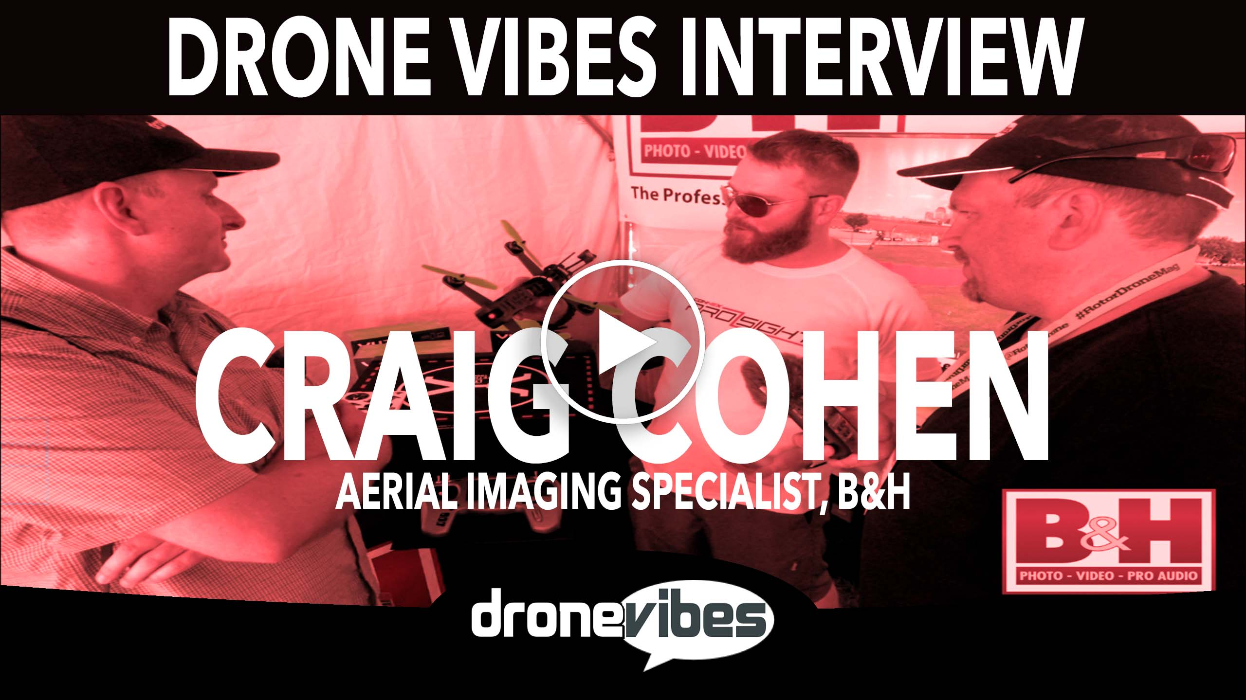 Drone Vibes Video: Interview with Craig Cohen, Aerial Imaging Specialist at B&H Photo – New Drone Racing Offerings: TBS Vendetta RTF, Ready to Build Kits.