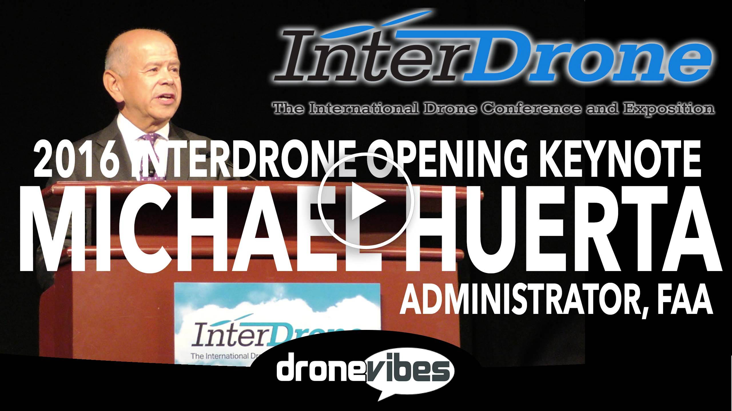 2016 InterDrone Expo Opens in Las Vegas with a Keynote by Michael Huerta, FAA Administrator