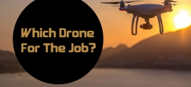 Which Drone for the Job? How to Pick Your Gear…